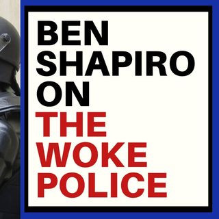 A BEN SHAPIRO ARTICLE ON THE WOKE POLICE