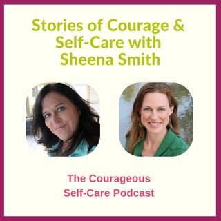 Stories of Courage & Self-Care with Sheena Smith
