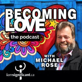 Becoming Love Podcast - IamSignificant.ca