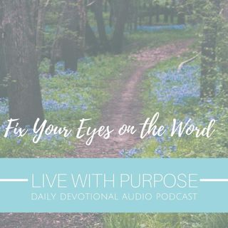 #012 Fix Your Eyes on the Word