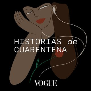 VOGUE España presenta: Historias de Cuarentena