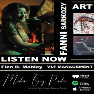 Fanni Sarkozy Shares All -- Music, Art and More --- With Flen Mobley and Valerie Denise Jones