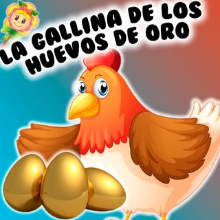 96. La gallina de los huevos de oro. Tradicional cuento infantil por Hada de Fresa. Cuento para dormir