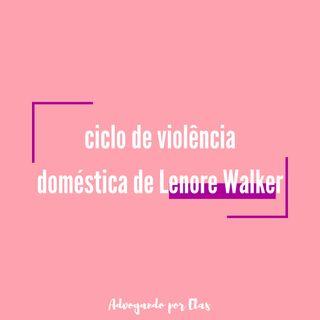 ep #04 - ciclo de violência doméstica de Lenore Walker