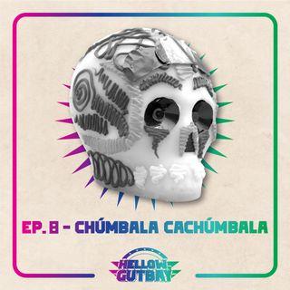 Ep. 8 - Chúmbala Cachúmbala