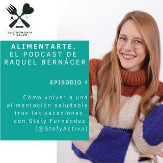 Alimentarte 001: Cómo Volver a una alimentación Saludable tras las vacaciones, con Stefy Fernández  @StefyActiva