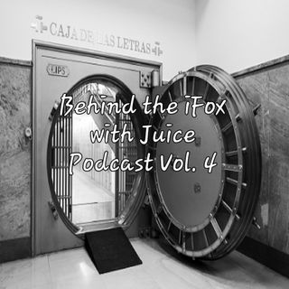 Behind the iFox with Juice Podcast Vol. 4
