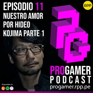 Episodio 11: Nuestro amor por Hideo Kojima Parte 1