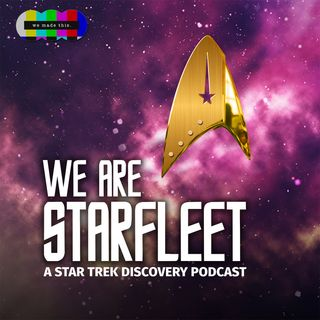 We Are Starfleet - A Star Trek: Discovery Podcast