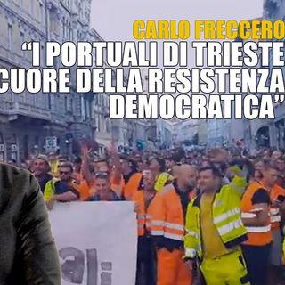 """Carlo Freccero: """"I portuali di Trieste scrivono un pezzo di storia in difesa della democrazia"""""""