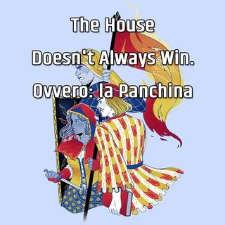 The House Doesn't Always Win. Ovvero: la Panchina