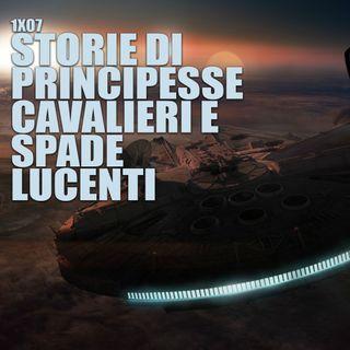 LF 1x07: STORIE DI PRINCIPESSE, CAVALIERI E SPADE LUCENTI