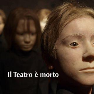 Il Teatro è morto