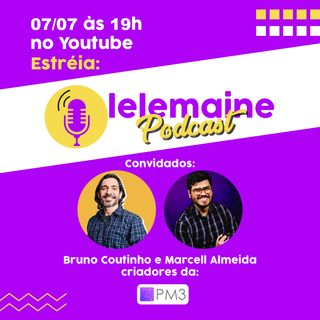 BRUNO e MARCELL (PM3) - Lelemaine Podcast #1