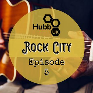 Hubb UK Rock City Episode 5