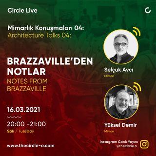 Mimarlık Konuşmaları 04: Brazzaville'den Notlar / Selçuk Avcı & Yüksel Demir