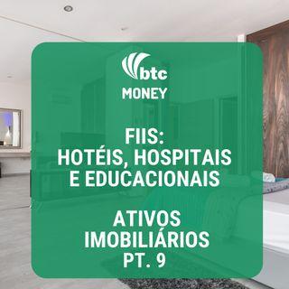 FIIs de Hotéis, Hospitais e Educacionais: Ativos Imobiliários pt. 9 | BTC Money #26
