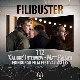 112 - 'Calibre' Interview - Matt Palmer (EIFF 2018)