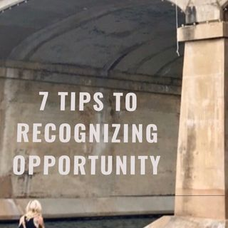 Episode #41: 7 Tips Recognizing Opportunity
