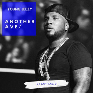 Another Ave: Episode 4 - Best of Young Jeezy - DJ iAM