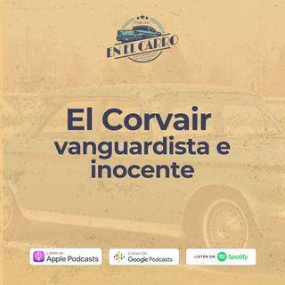 E12 • El Corvair, vanguardista e inocente • Historia Automotriz • Culturizando