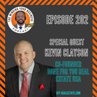 #202 - Kevin Clayson, Co-Founder of Done For You Real Estate USA