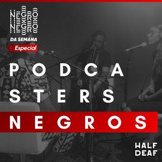 NEGRO DA SEMANA Especial - Podcasters Negros
