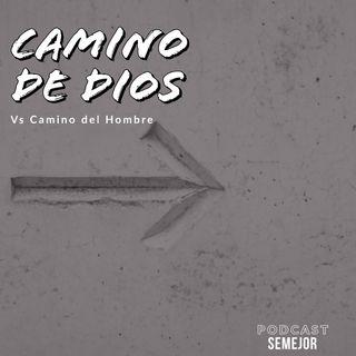 CAMINO DE DIOS vs CAMINO DEL HOMBRE
