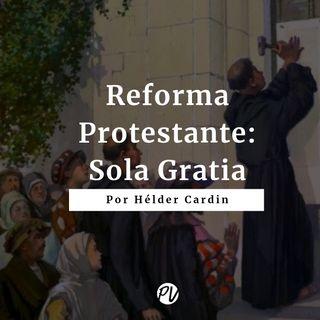 Reforma Protestante - Sola Gratia - Hélder Cardin