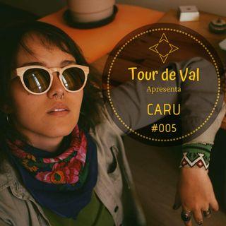 Tour de Val #005 - Entrevista com Caru