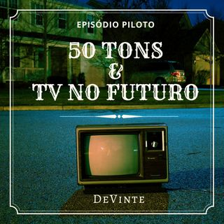 Episódio Piloto - 50 Tons e a TV no Futuro