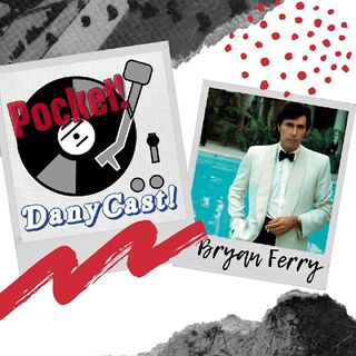 Danycast Pocket 12: Bryan Ferry!