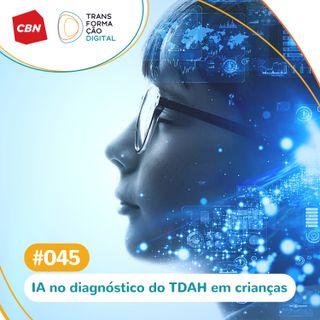 Ep. 45 - Inteligência Artificial ajuda a identificar TDAH em crianças