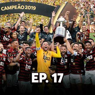 EP#17 - Flamengo é bicampeão da Libertadores!