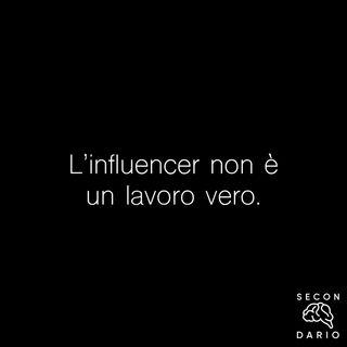 L'influencer non è un lavoro vero.