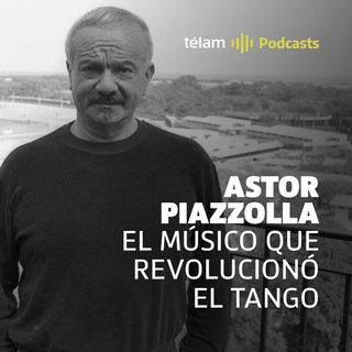 Astor Piazzolla, el músico que revolucionó el tango