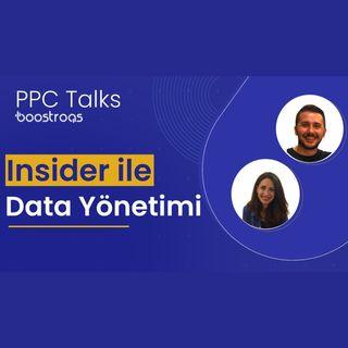 #11 PPC Talks: Insider ile Data Yönetimi