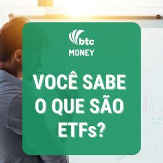 Fundos Ativos vs Fundos de Índice - ETFs pt. 1 | BTC Money #64