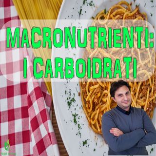 Episodio 28 - I CARBOIDRATI - Primo video sui Macronutrienti