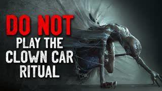 """""""DO NOT play the Clown Car ritual"""" Creepypasta"""