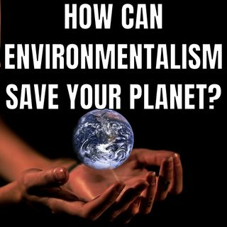 How Can Environmentalism Save Planet?
