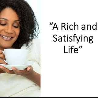 A Rich and Satisfying Life
