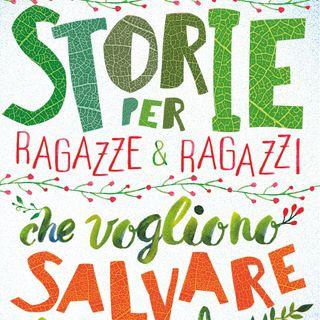 """Carola Benedetto, Luciana Ciliento """"Storie per ragazze & ragazzi che vogliono salvare il mondo"""""""