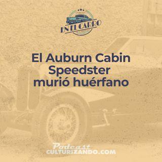 El Auburn Cabin Speedster murió huérfano • Historia Automotriz • Culturizando