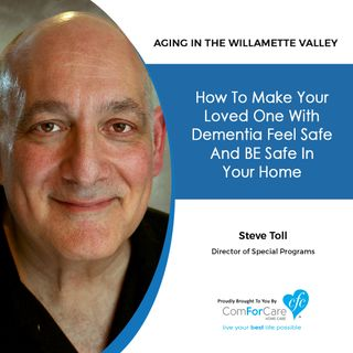01/09/2021 Steve Toll with ComForCare Home Care | How To Make Your Loved One with Dementia Feel Safe and BE Safe in Your Home