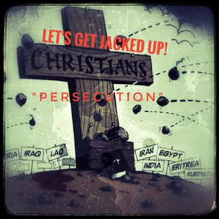 """Persecution"" Let's Get Jacked Up!"