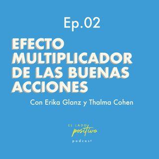 Ep. 02 - Efecto multiplicador de las buenas acciones con Thalma Cohen y Erika Glanz
