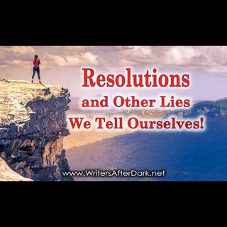 Resolutions and Other Lies We Tell Ouselves