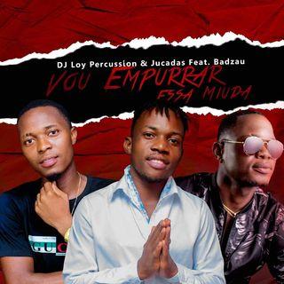Dj Loy Percussion  & Jucadas Feat. Badzau - Vou Empurrar Essa Miuda (Afro House)