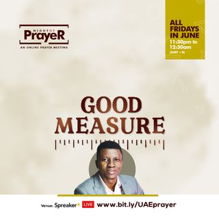 Episode 6 - Night of Prayer U.A.E: Good Measure (Part 3)
